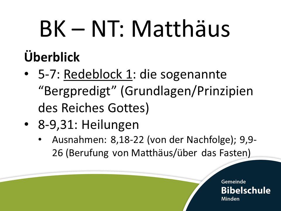 BK – NT: Matthäus Überblick 5-7: Redeblock 1: die sogenannte Bergpredigt (Grundlagen/Prinzipien des Reiches Gottes) 8-9,31: Heilungen Ausnahmen: 8,18-