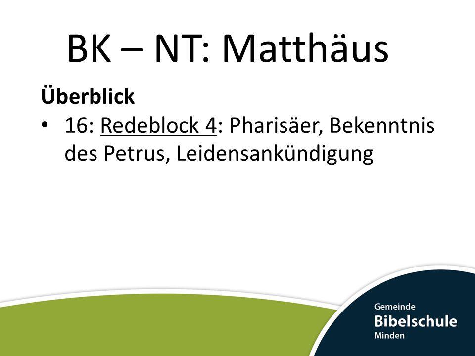 BK – NT: Matthäus Überblick 16: Redeblock 4: Pharisäer, Bekenntnis des Petrus, Leidensankündigung