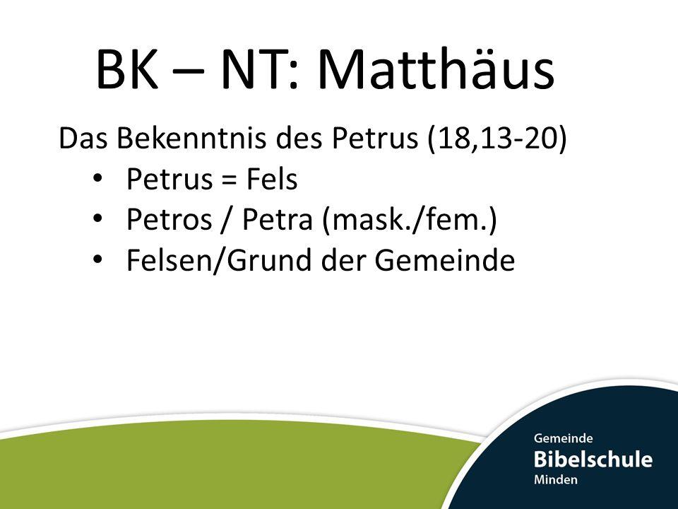 BK – NT: Matthäus Das Bekenntnis des Petrus (18,13-20) Petrus = Fels Petros / Petra (mask./fem.) Felsen/Grund der Gemeinde