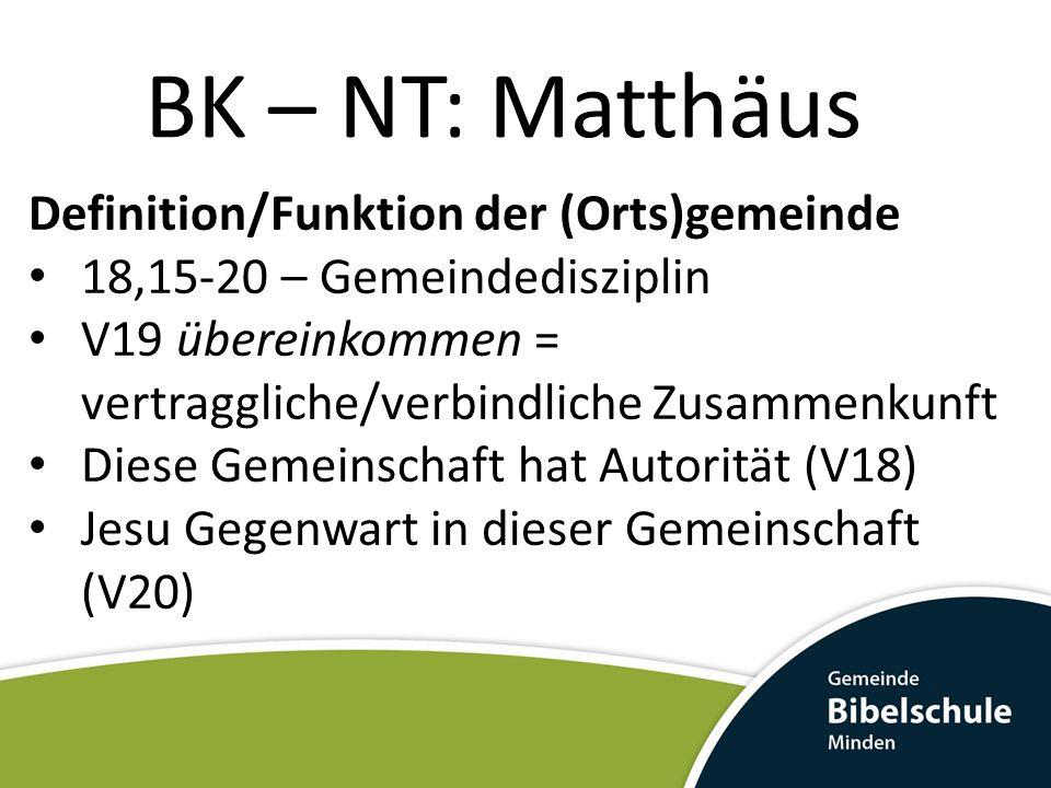 BK – NT: Matthäus Definition/Funktion der (Orts)gemeinde 18,15-20 – Gemeindedisziplin V19 übereinkommen = vertraggliche/verbindliche Zusammenkunft Die