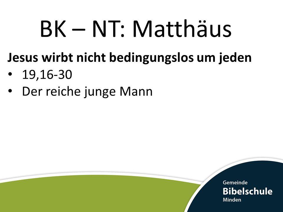 BK – NT: Matthäus Jesus wirbt nicht bedingungslos um jeden 19,16-30 Der reiche junge Mann