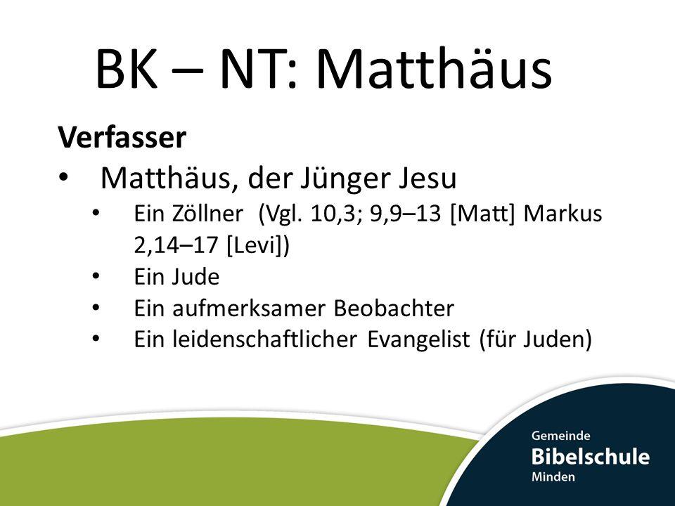 BK – NT: Matthäus Verfasser Matthäus, der Jünger Jesu Ein Zöllner (Vgl. 10,3; 9,9–13 [Matt] Markus 2,14–17 [Levi]) Ein Jude Ein aufmerksamer Beobachte
