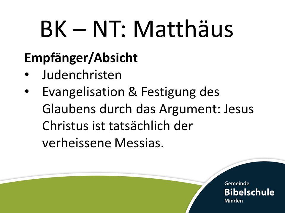 BK – NT: Matthäus Empfänger/Absicht Judenchristen Evangelisation & Festigung des Glaubens durch das Argument: Jesus Christus ist tatsächlich der verhe
