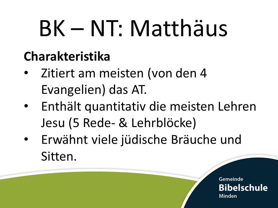 BK – NT: Matthäus Charakteristika Zitiert am meisten (von den 4 Evangelien) das AT. Enthält quantitativ die meisten Lehren Jesu (5 Rede- & Lehrblöcke)