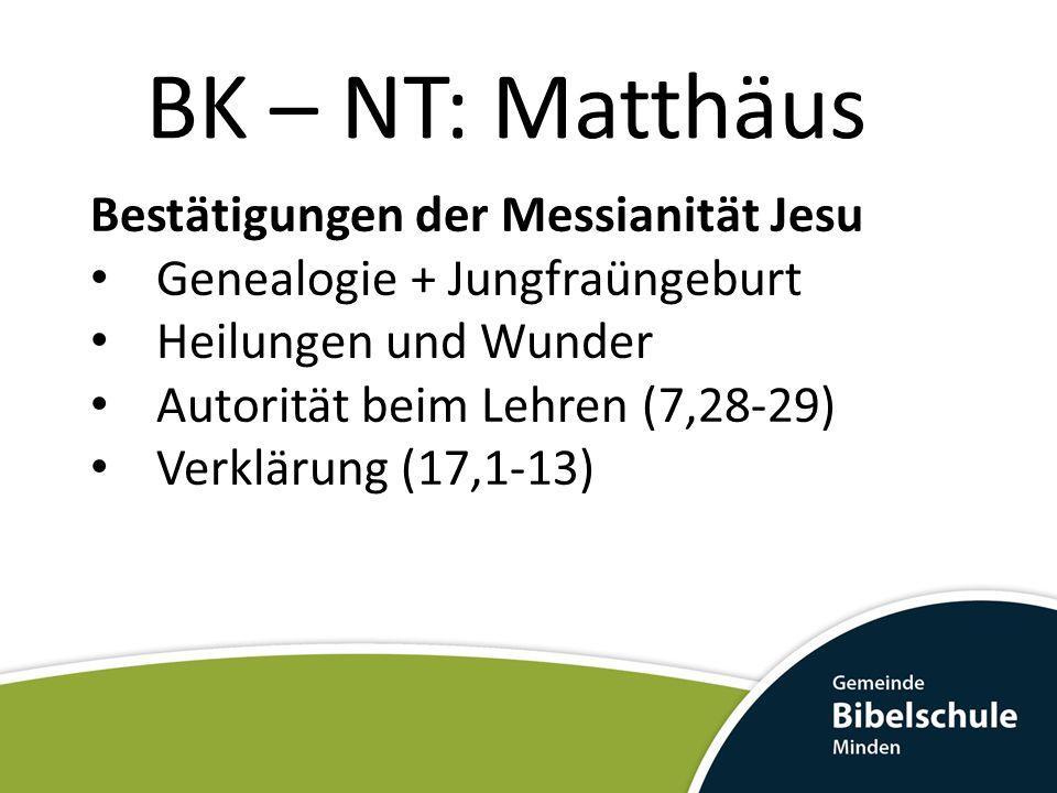 BK – NT: Matthäus Bestätigungen der Messianität Jesu Genealogie + Jungfraüngeburt Heilungen und Wunder Autorität beim Lehren (7,28-29) Verklärung (17,