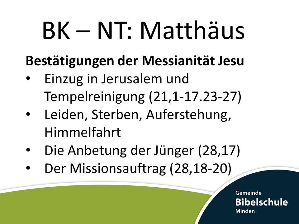 BK – NT: Matthäus Bestätigungen der Messianität Jesu Einzug in Jerusalem und Tempelreinigung (21,1-17.23-27) Leiden, Sterben, Auferstehung, Himmelfahr