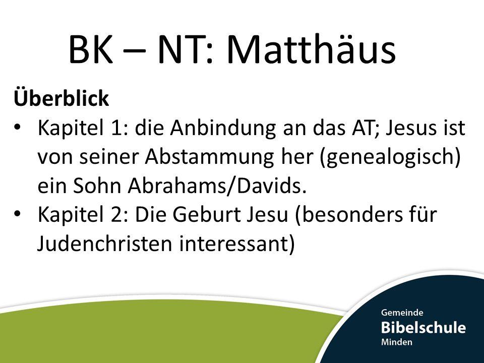 BK – NT: Matthäus Überblick Kapitel 1: die Anbindung an das AT; Jesus ist von seiner Abstammung her (genealogisch) ein Sohn Abrahams/Davids. Kapitel 2