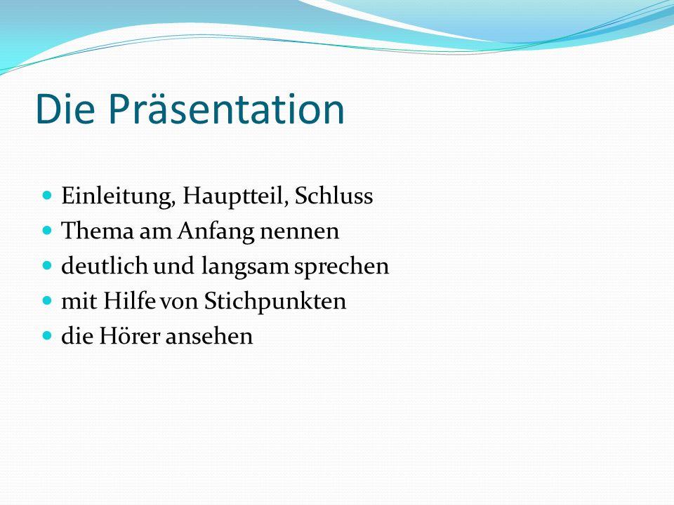 Die Präsentation Einleitung, Hauptteil, Schluss Thema am Anfang nennen deutlich und langsam sprechen mit Hilfe von Stichpunkten die Hörer ansehen