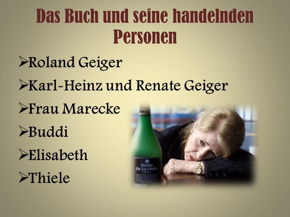 Das Buch und seine handelnden Personen Roland Geiger Karl-Heinz und Renate Geiger Frau Marecke Buddi Elisabeth Thiele