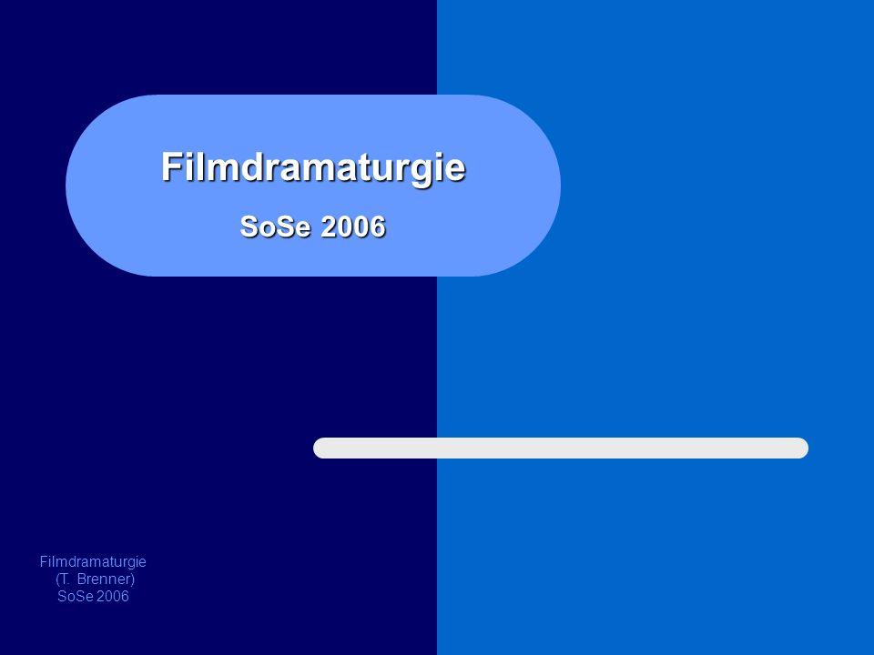 Filmdramaturgie SoSe 2006 Filmdramaturgie (T. Brenner) SoSe 2006