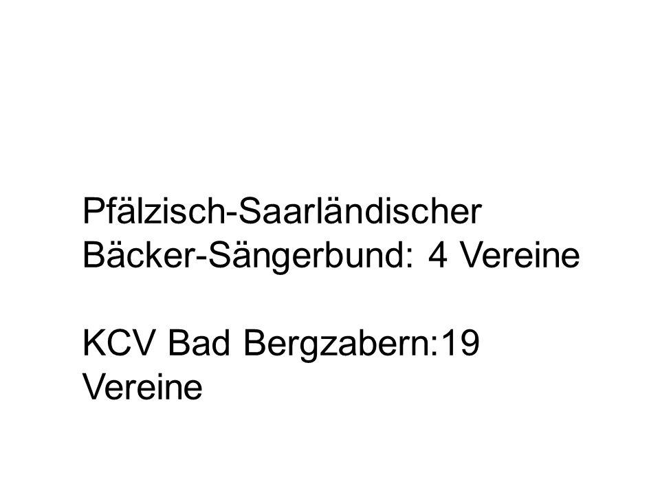 Pfälzisch-Saarländischer Bäcker-Sängerbund: 4 Vereine KCV Bad Bergzabern:19 Vereine