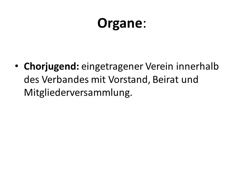 Organe: Chorjugend: eingetragener Verein innerhalb des Verbandes mit Vorstand, Beirat und Mitgliederversammlung.