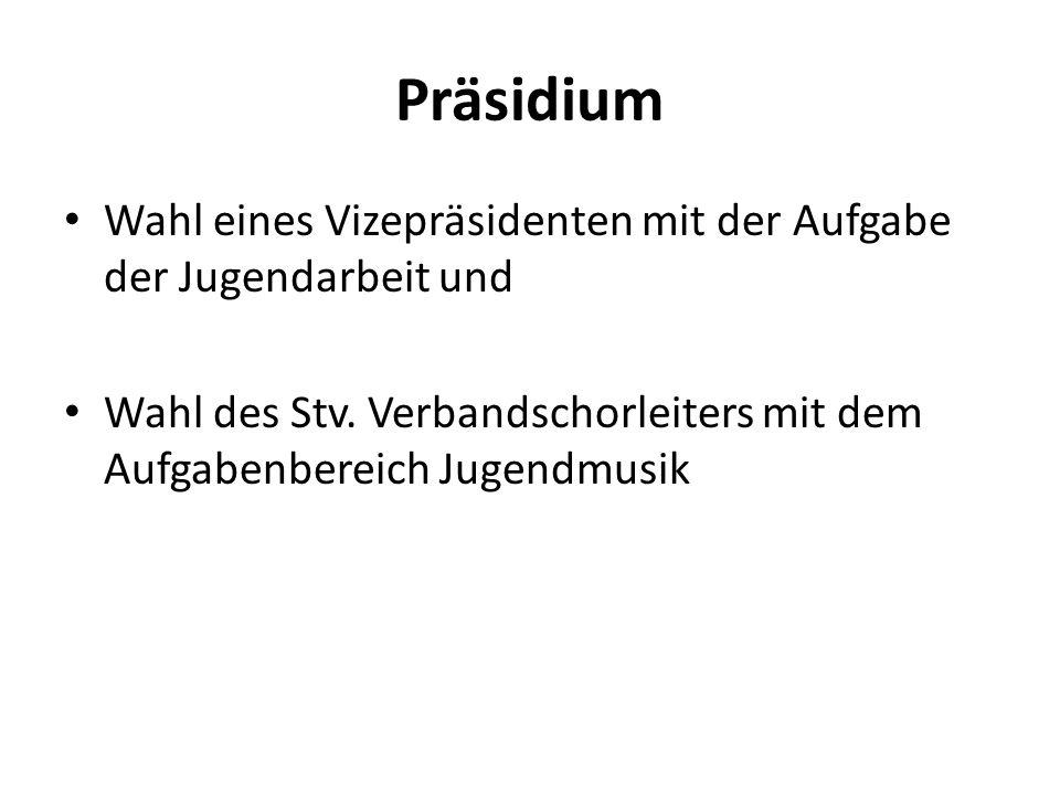 Präsidium Wahl eines Vizepräsidenten mit der Aufgabe der Jugendarbeit und Wahl des Stv. Verbandschorleiters mit dem Aufgabenbereich Jugendmusik