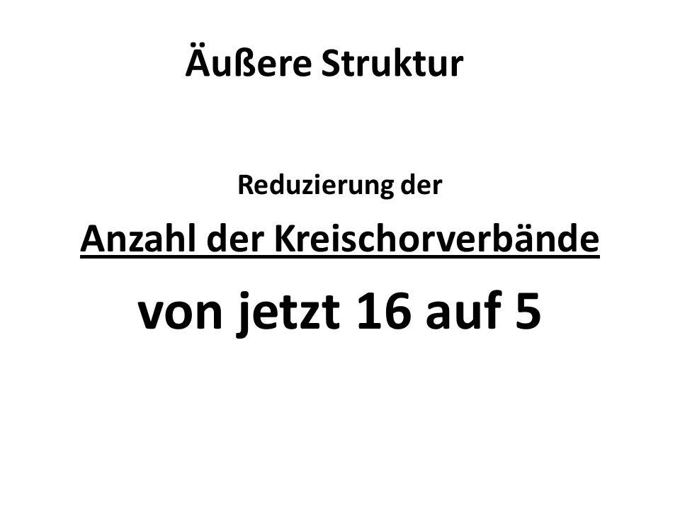 Äußere Struktur Reduzierung der Anzahl der Kreischorverbände von jetzt 16 auf 5