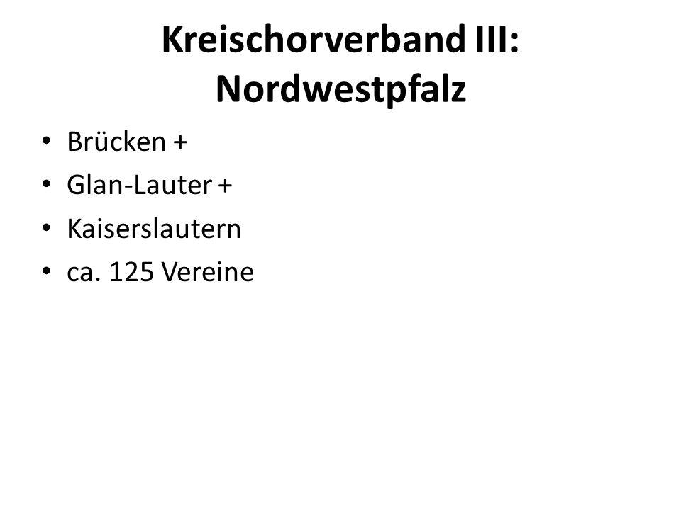 Kreischorverband III: Nordwestpfalz Brücken + Glan-Lauter + Kaiserslautern ca. 125 Vereine