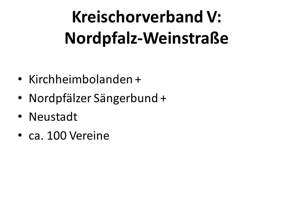 Kreischorverband V: Nordpfalz-Weinstraße Kirchheimbolanden + Nordpfälzer Sängerbund + Neustadt ca. 100 Vereine