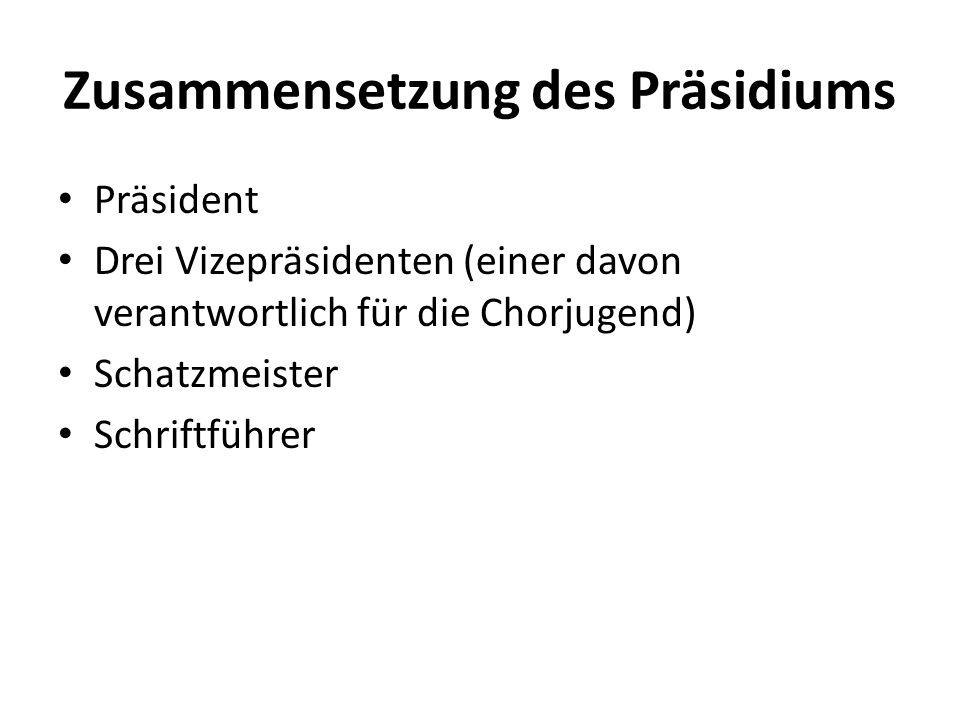 Zusammensetzung des Präsidiums Präsident Drei Vizepräsidenten (einer davon verantwortlich für die Chorjugend) Schatzmeister Schriftführer