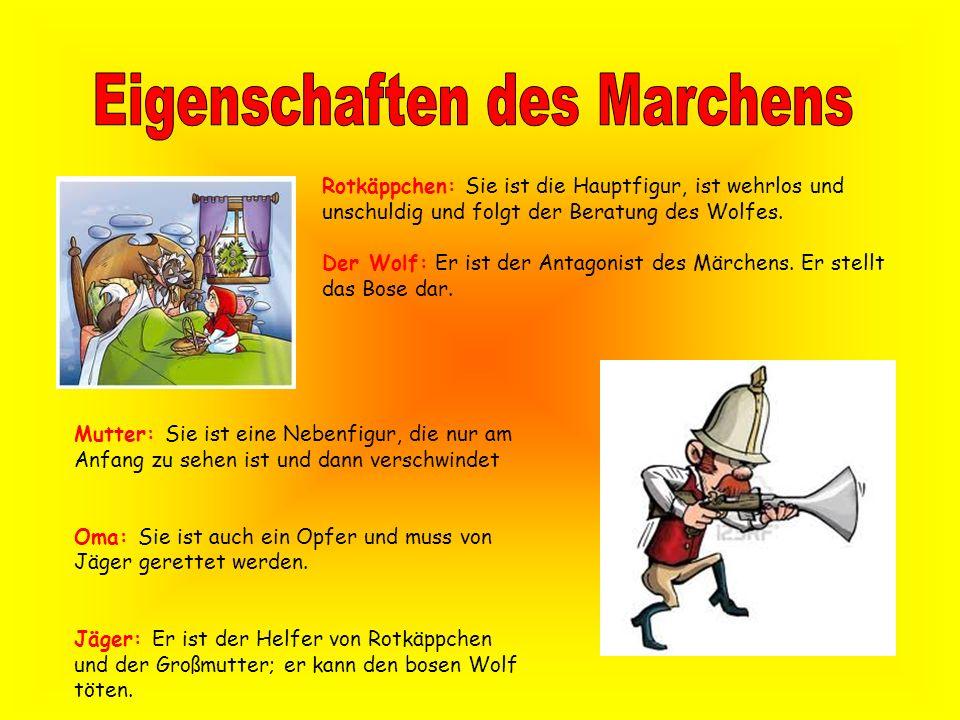 Rotkäppchen: Sie ist die Hauptfigur, ist wehrlos und unschuldig und folgt der Beratung des Wolfes. Der Wolf: Er ist der Antagonist des Märchens. Er st