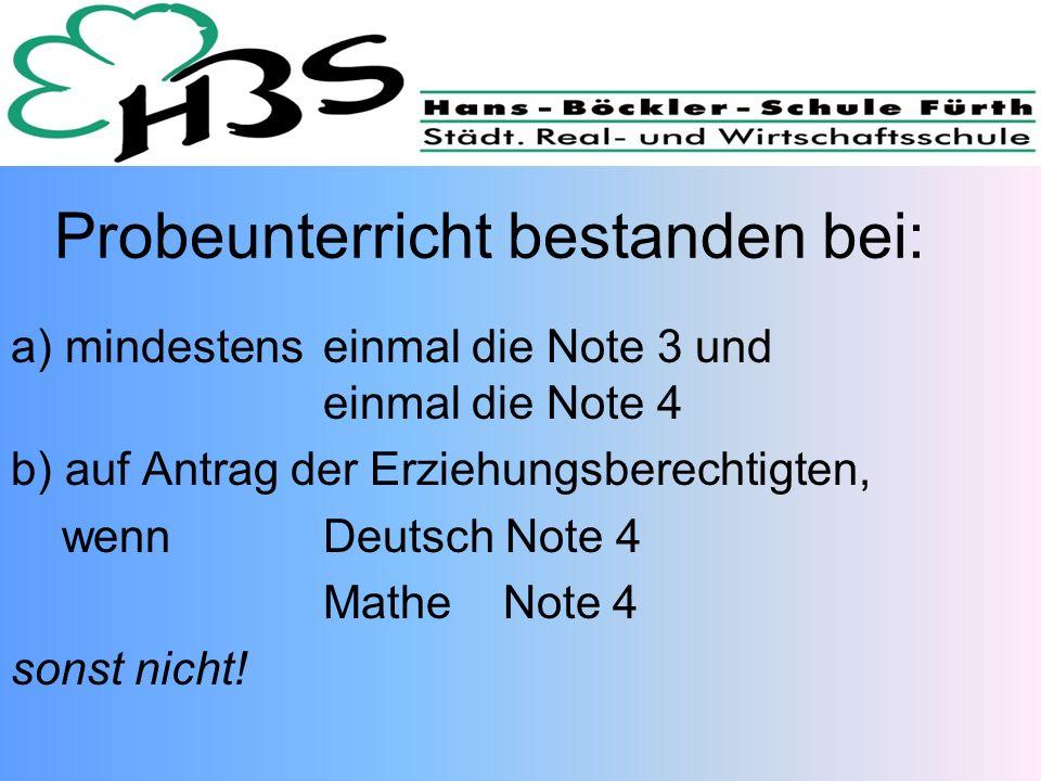 Probeunterricht bestanden bei: a) mindestens einmal die Note 3 und einmal die Note 4 b) auf Antrag der Erziehungsberechtigten, wenn Deutsch Note 4 Mat