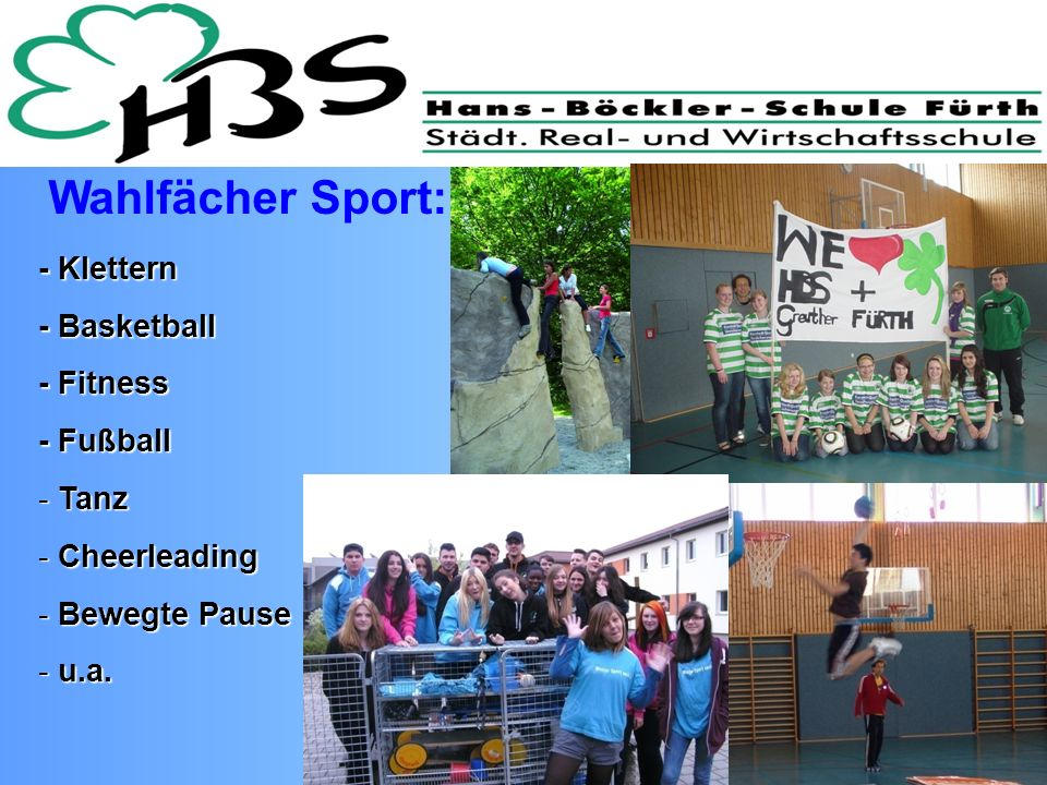 Wahlfächer Sport: - Klettern - Basketball - Fitness - Fußball - Tanz - Cheerleading - Bewegte Pause - u.a.