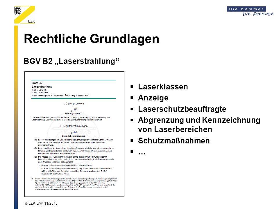 Rechtliche Grundlagen Laserklassen Anzeige Laserschutzbeauftragte Abgrenzung und Kennzeichnung von Laserbereichen Schutzmaßnahmen … BGV B2 Laserstrahlung © LZK BW 11/2013