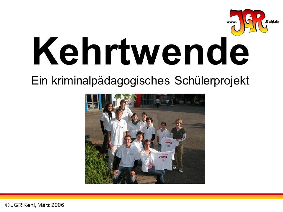 © JGR Kehl, März 2006 Kehrtwende Ein kriminalpädagogisches Schülerprojekt