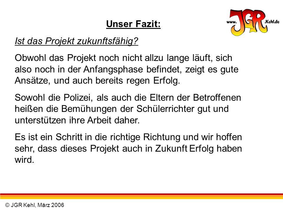 © JGR Kehl, März 2006 Unser Fazit: Ist das Projekt zukunftsfähig? Obwohl das Projekt noch nicht allzu lange läuft, sich also noch in der Anfangsphase