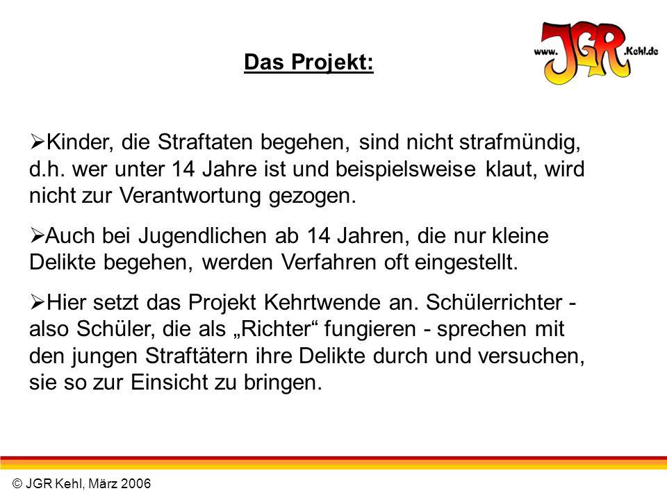 © JGR Kehl, März 2006 Das Projekt: Kinder, die Straftaten begehen, sind nicht strafmündig, d.h. wer unter 14 Jahre ist und beispielsweise klaut, wird
