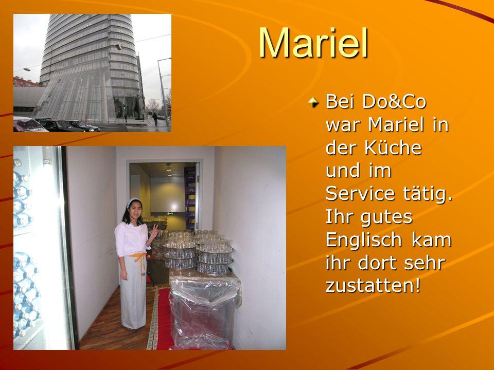 Mariel Bei Do&Co war Mariel in der Küche und im Service tätig. Ihr gutes Englisch kam ihr dort sehr zustatten!