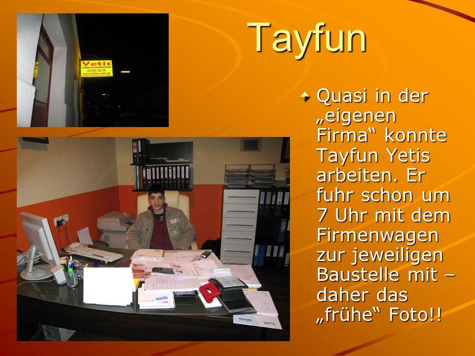 Tayfun Quasi in der eigenen Firma konnte Tayfun Yetis arbeiten. Er fuhr schon um 7 Uhr mit dem Firmenwagen zur jeweiligen Baustelle mit – daher das fr