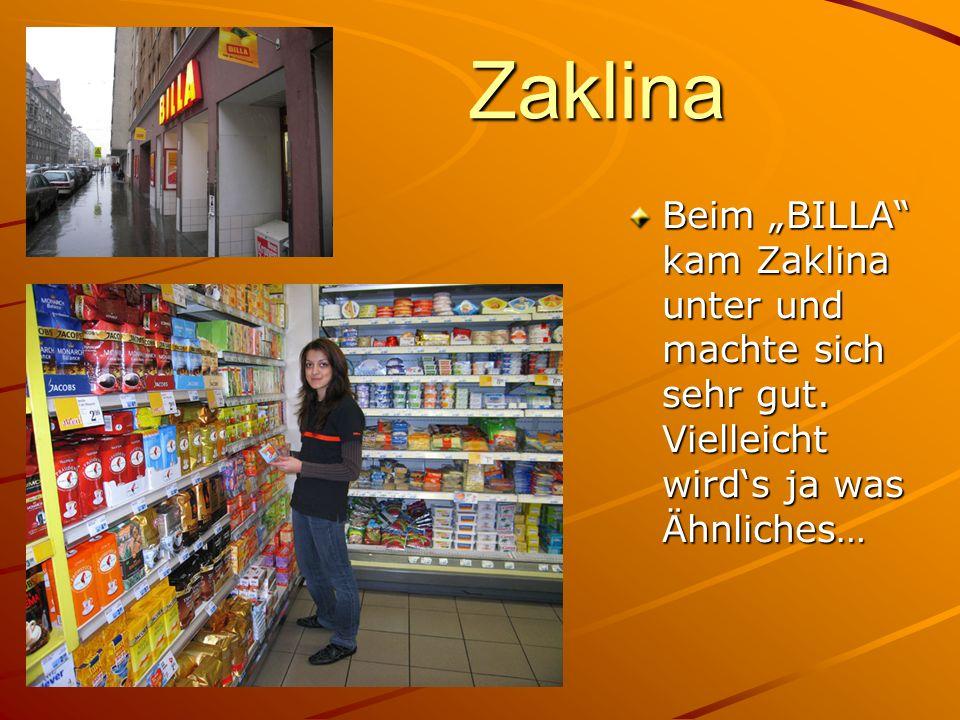 Zaklina Beim BILLA kam Zaklina unter und machte sich sehr gut. Vielleicht wirds ja was Ähnliches…