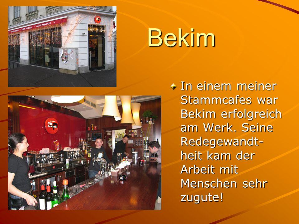 Bekim In einem meiner Stammcafes war Bekim erfolgreich am Werk. Seine Redegewandt- heit kam der Arbeit mit Menschen sehr zugute!