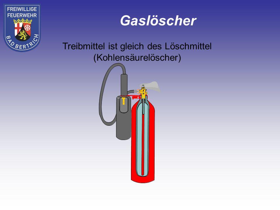 Treibmittel ist gleich des Löschmittel (Kohlensäurelöscher) Gaslöscher