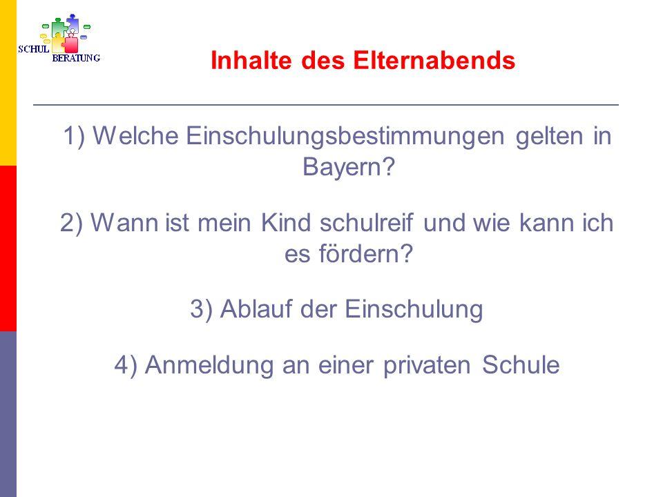Inhalte des Elternabends 1) Welche Einschulungsbestimmungen gelten in Bayern? 2) Wann ist mein Kind schulreif und wie kann ich es fördern? 3) Ablauf d