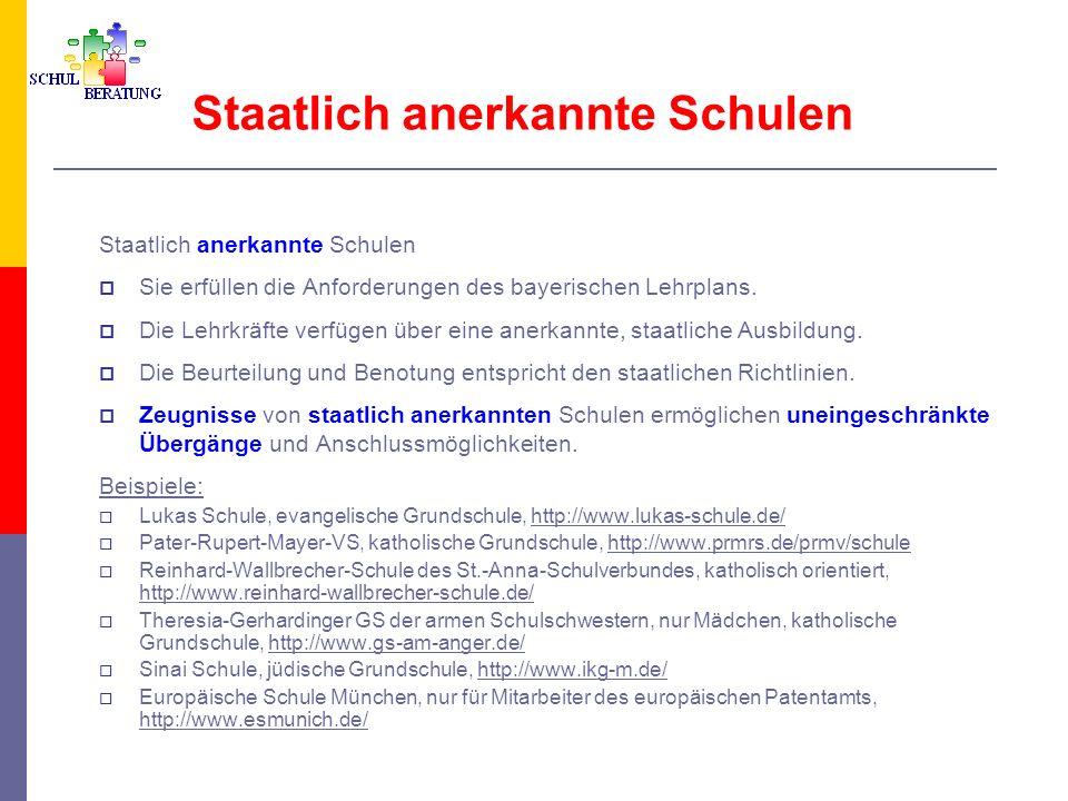 Staatlich anerkannte Schulen Sie erfüllen die Anforderungen des bayerischen Lehrplans. Die Lehrkräfte verfügen über eine anerkannte, staatliche Ausbil