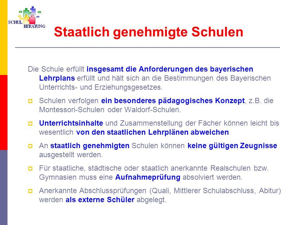 Staatlich genehmigte Schulen Die Schule erfüllt insgesamt die Anforderungen des bayerischen Lehrplans erfüllt und hält sich an die Bestimmungen des Ba