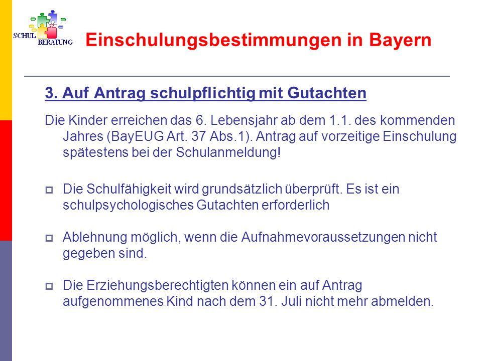 Einschulungsbestimmungen in Bayern 3. Auf Antrag schulpflichtig mit Gutachten Die Kinder erreichen das 6. Lebensjahr ab dem 1.1. des kommenden Jahres