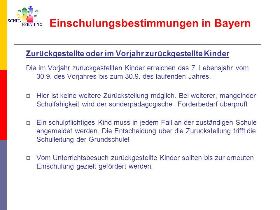 Einschulungsbestimmungen in Bayern Zurückgestellte oder im Vorjahr zurückgestellte Kinder Die im Vorjahr zurückgestellten Kinder erreichen das 7. Lebe