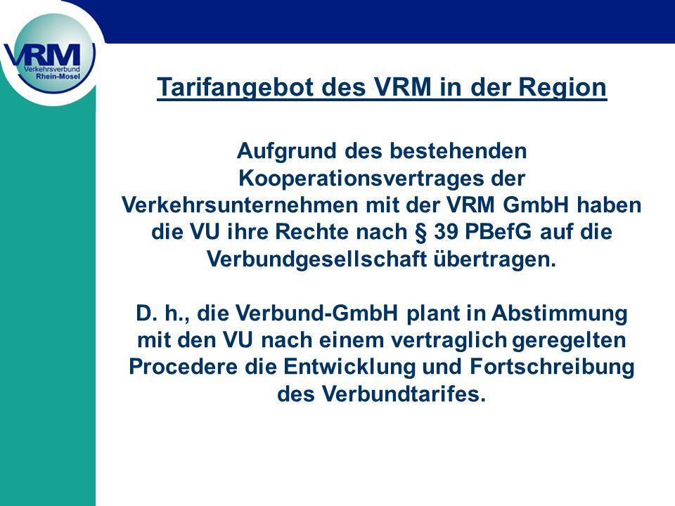 Tarifangebot des VRM in der Region Aufgrund des bestehenden Kooperationsvertrages der Verkehrsunternehmen mit der VRM GmbH haben die VU ihre Rechte nach § 39 PBefG auf die Verbundgesellschaft übertragen.