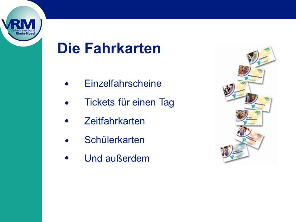 Die Fahrkarten Einzelfahrscheine Tickets für einen Tag Zeitfahrkarten Schülerkarten Und außerdem