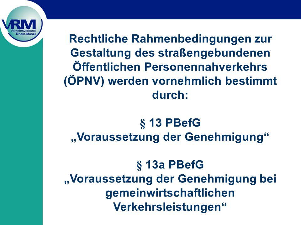 Wesentlich für die Gestaltung von Tarif und Angebot im VRM sind: § 39 PBefG Beförderungsentgelte und – bedingungen § 42 PBefG Begriffsbestimmung Linienverkehr § 43 PBefG Sonderformen des Linienverkehrs