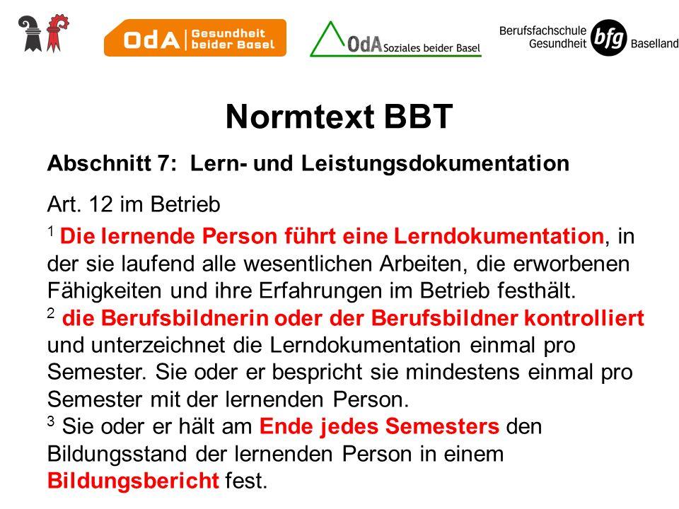 Normtext BBT Abschnitt 7: Lern- und Leistungsdokumentation Art. 12 im Betrieb 1 Die lernende Person führt eine Lerndokumentation, in der sie laufend a