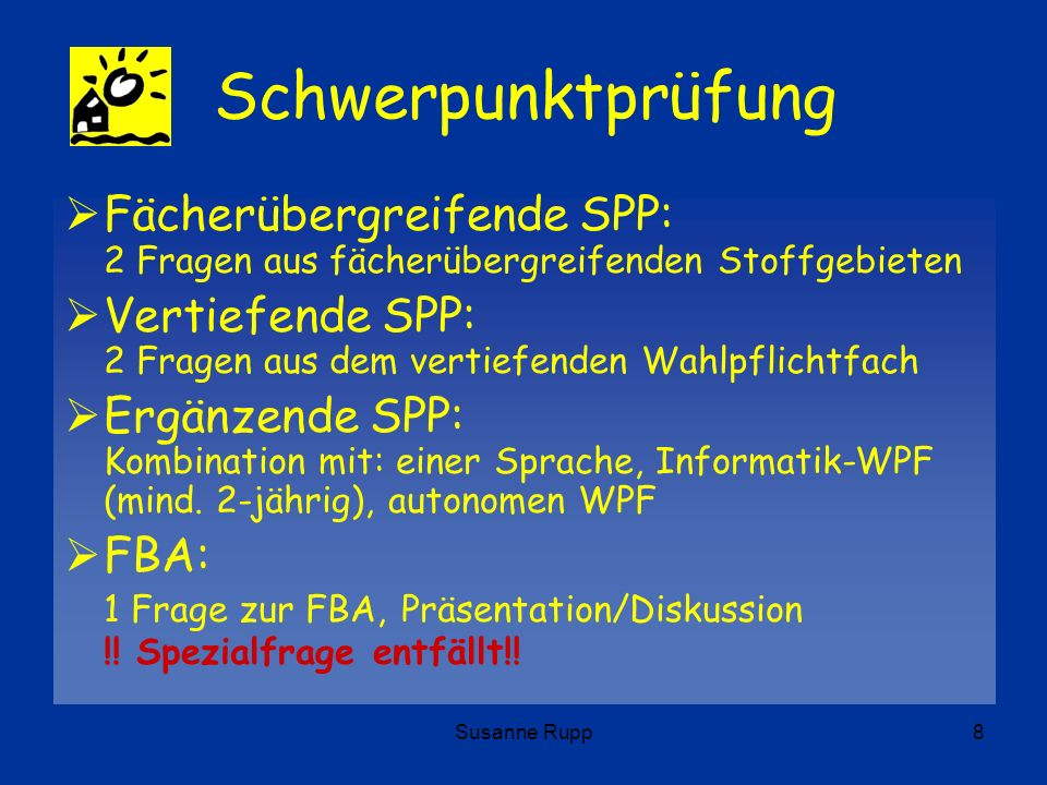 Susanne Rupp8 Schwerpunktprüfung Fächerübergreifende SPP: 2 Fragen aus fächerübergreifenden Stoffgebieten Vertiefende SPP: 2 Fragen aus dem vertiefend