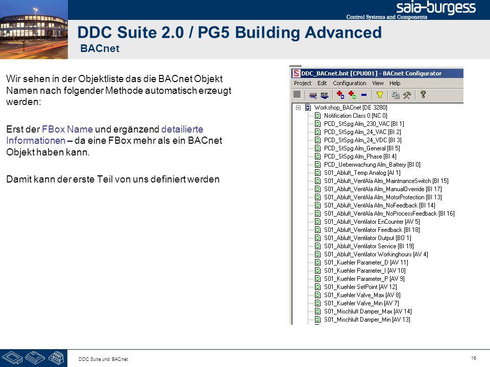 16 DDC Suite und BACnet DDC Suite 2.0 / PG5 Building Advanced BACnet Wir sehen in der Objektliste das die BACnet Objekt Namen nach folgender Methode a