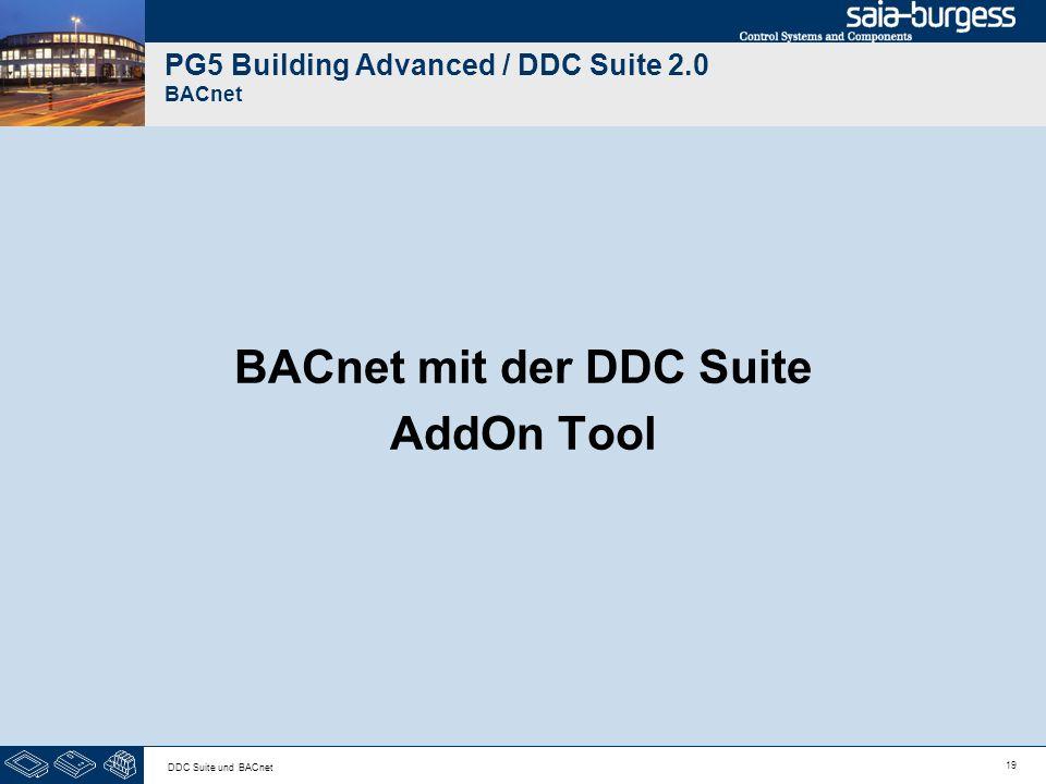 19 DDC Suite und BACnet PG5 Building Advanced / DDC Suite 2.0 BACnet BACnet mit der DDC Suite AddOn Tool