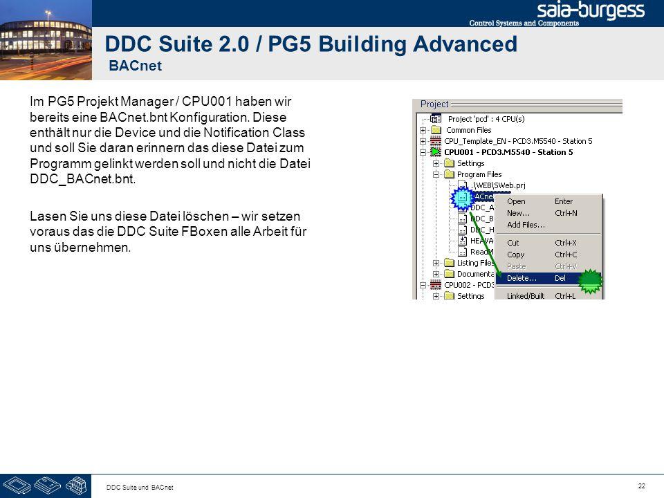 22 DDC Suite und BACnet DDC Suite 2.0 / PG5 Building Advanced BACnet Im PG5 Projekt Manager / CPU001 haben wir bereits eine BACnet.bnt Konfiguration.