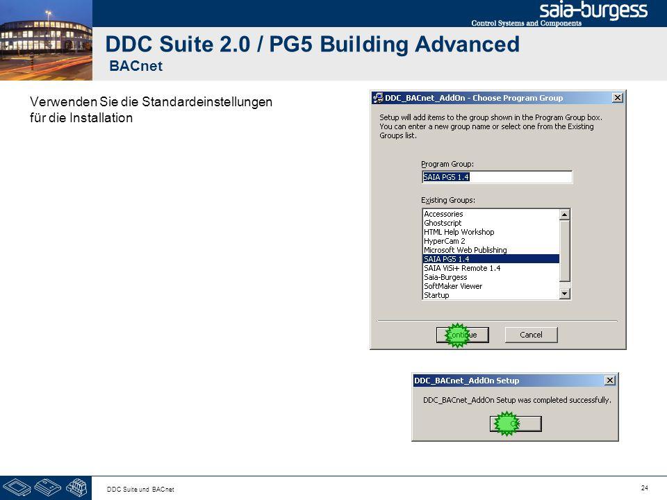 24 DDC Suite und BACnet DDC Suite 2.0 / PG5 Building Advanced BACnet Verwenden Sie die Standardeinstellungen für die Installation