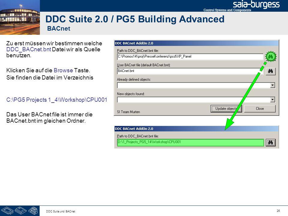 26 DDC Suite und BACnet DDC Suite 2.0 / PG5 Building Advanced BACnet Zu erst müssen wir bestimmen welche DDC_BACnet.bnt Datei wir als Quelle benutzen.