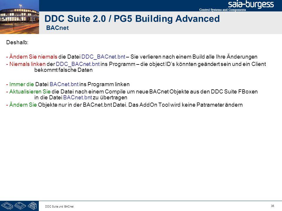 36 DDC Suite und BACnet DDC Suite 2.0 / PG5 Building Advanced BACnet Deshalb: - Ändern Sie niemals die Datei DDC_BACnet.bnt – Sie verlieren nach einem