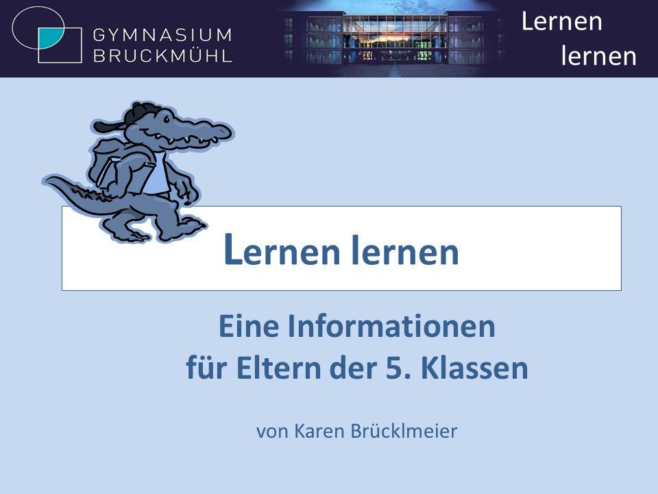 Lernen lernen Eine Informationen für Eltern der 5. Klassen von Karen Brücklmeier